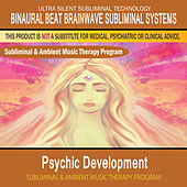 Psychic Development - Subliminal and Ambient Music Therapy by Binaural Beat Brainwave Subliminal Systems