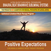 Positive Expectations - Subliminal and Ambient Music Therapy by Binaural Beat Brainwave Subliminal Systems