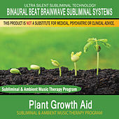 Plant Growth Aid - Subliminal and Ambient Music Therapy by Binaural Beat Brainwave Subliminal Systems