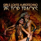 Girls Loves Hardtechno - 75 Top Tracks by Various Artists