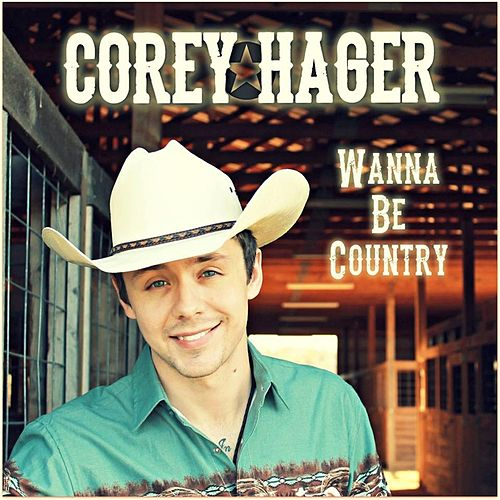 Wanna Be Country by Corey Hager