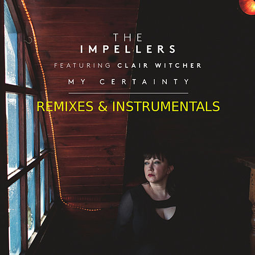 My Certainty (Remixes & Instrumentals) by The Impellers