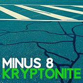 Kryptonite by Minus 8