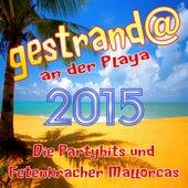 Gestrandet an der Playa 2015 - Die Partyhits und Fetenkracher Mallorcas by Various Artists