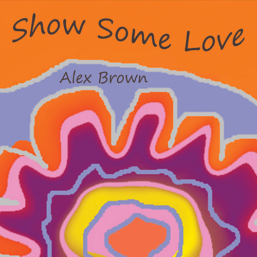 Show Some Love by Alex Brown