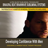 Developing Confidence with Men - Subliminal and Ambient Music Therapy by Binaural Beat Brainwave Subliminal Systems
