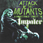 Attack Of The Mutants: A Monsterous Tribute To Impaler von Various Artists