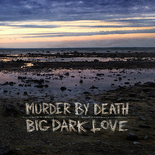 Big Dark Love by Murder By Death
