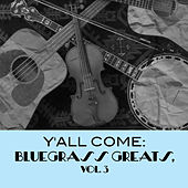 Y'all Come: Bluegrass Greats, Vol. 3 von Various Artists
