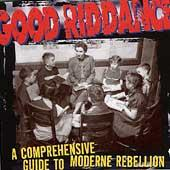 Comprehensive Guide To Modern Rebellion by Good Riddance