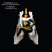 L'homme Tranquille by Francois And The Atlas Mountains