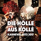 Die Hölle aus Kölle - Karneval Hits 2015 by Various Artists
