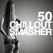50 Chillout Smasher by Various Artists