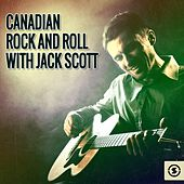 Canadian Rock & Roll with Jack Scott by Jack Scott