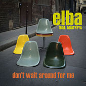 Don't Wait Around For Me by Elba