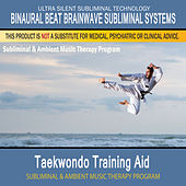 Taekwondo Training Aid - Subliminal and Ambient Music Therapy by Binaural Beat Brainwave Subliminal Systems