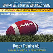 Rugby Training Aid - Subliminal and Ambient Music Therapy by Binaural Beat Brainwave Subliminal Systems