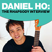 Daniel Ho: The Rhapsody Interview by Daniel Ho