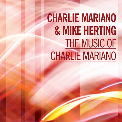 The Music Of Charlie Mariano by Mike Herting