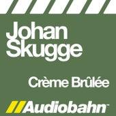 Crème Brûlée by Johan Skugge