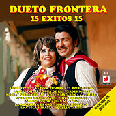 15 Exitos 15 - Dueto Frontera by Dueto Frontera