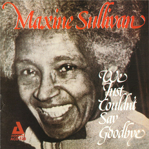 We Just Couldn't Say Goodbye by Maxine Sullivan
