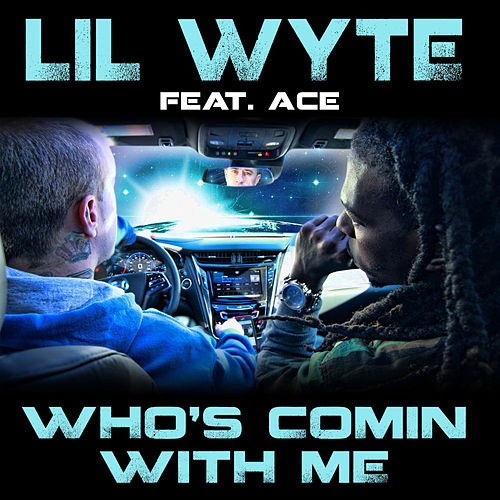 Who's Comin with Me (feat. Ace) - Single by Lil Wyte