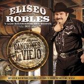 Las 15 Mejores Canciones Pa' Mi Viejo by Eliseo Robles Y Los Barbaros Del Norte