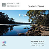 Graeme Koehne: Time Is a River by Tasmanian Symphony Orchestra