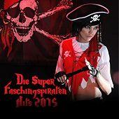 Die Super Faschingspiraten Hits 2015 by Various Artists