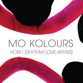 How I (Rhythm Love Affair) by Mo Kolours