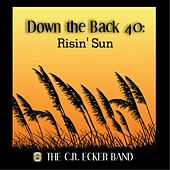 Down the Back 40:  Risin' Sun by The C.R. Ecker Band