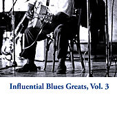 Influential Blues Greats, Vol. 3 von Various Artists