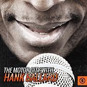 The Motor City with Hank Ballard by Hank Ballard