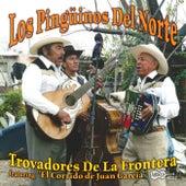 Trovadores De La Frontera by Los Pinguinos Del Norte