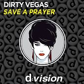 Save a Prayer by Dirty Vegas