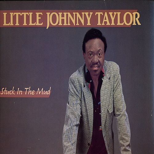 Stuck In The Mud by Little Johnny Taylor
