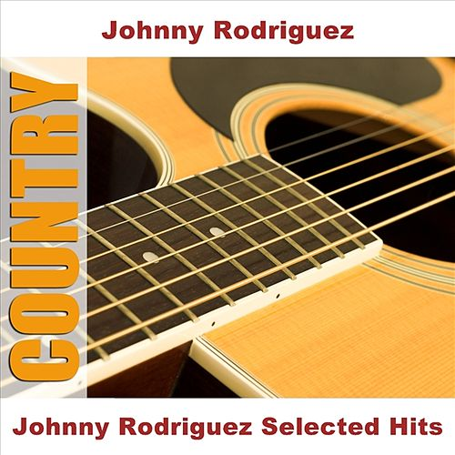 Johnny Rodriguez Selected Hits by Johnny Rodriguez