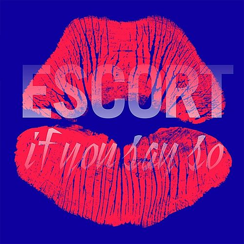 If You Say So by Escort