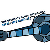The Ultimate Blues Anthology: Memphis Minnie, Vol. 1 von Memphis Minnie