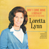 Don't Come Home A Drinkin' (With Lovin' On Your Mind) by Loretta Lynn