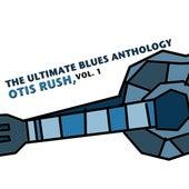 The Ultimate Blues Anthology: Otis Rush, Vol. 1 von Otis Rush