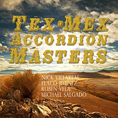 Tex-Mex Accordion Masters: Nick Villareal, Flaco Jimenez, Ruben Vela, Michael Salgado by Various Artists