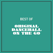 Best of Original Dancehall on the Go by Various Artists