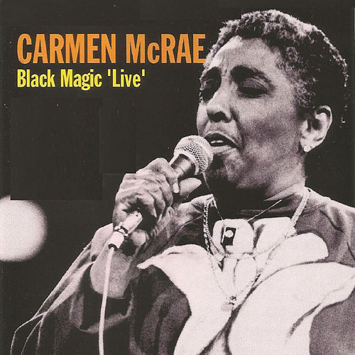 Carmen Mcrae - Black Magic 'Live' by Carmen McRae