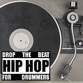 Drop the Beat: Hip Hop for Drummers by Various Artists