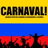 Carnaval! Grandes Exitos del Carnaval de Barranquilla, Colombia by Various Artists