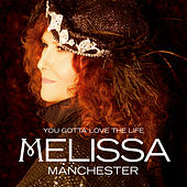 You Gotta Love the Life by Melissa Manchester