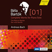 Bartók: Complete Works for Piano Solo, Vol. 1 – The Mature Bartók by Andreas Bach
