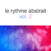 Le rythme abstrait by Raphaël Marionneau, Vol. 2 by Various Artists